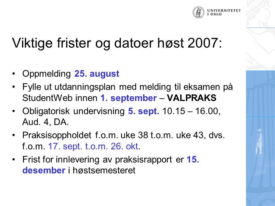 Viktige frister og datoer høst 2007: Oppmelding 25. august Fylle ut utdanningsplan med melding til eksamen på StudentWeb innen 1. september – VALPRAKS