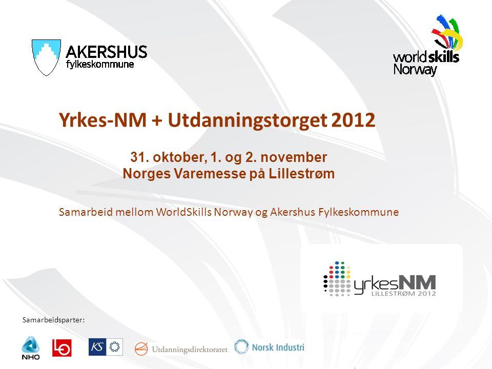 Samarbeidsparter: Yrkes-NM + Utdanningstorget 2012 31. oktober, 1. og 2. november Norges Varemesse på Lillestrøm Samarbeid mellom WorldSkills Norway o