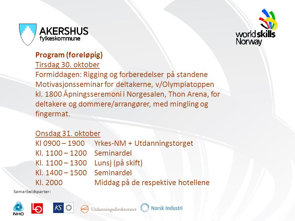 Samarbeidsparter: Program (foreløpig) Tirsdag 30. oktober Formiddagen: Rigging og forberedelser på standene Motivasjonsseminar for deltakerne, v/Olymp