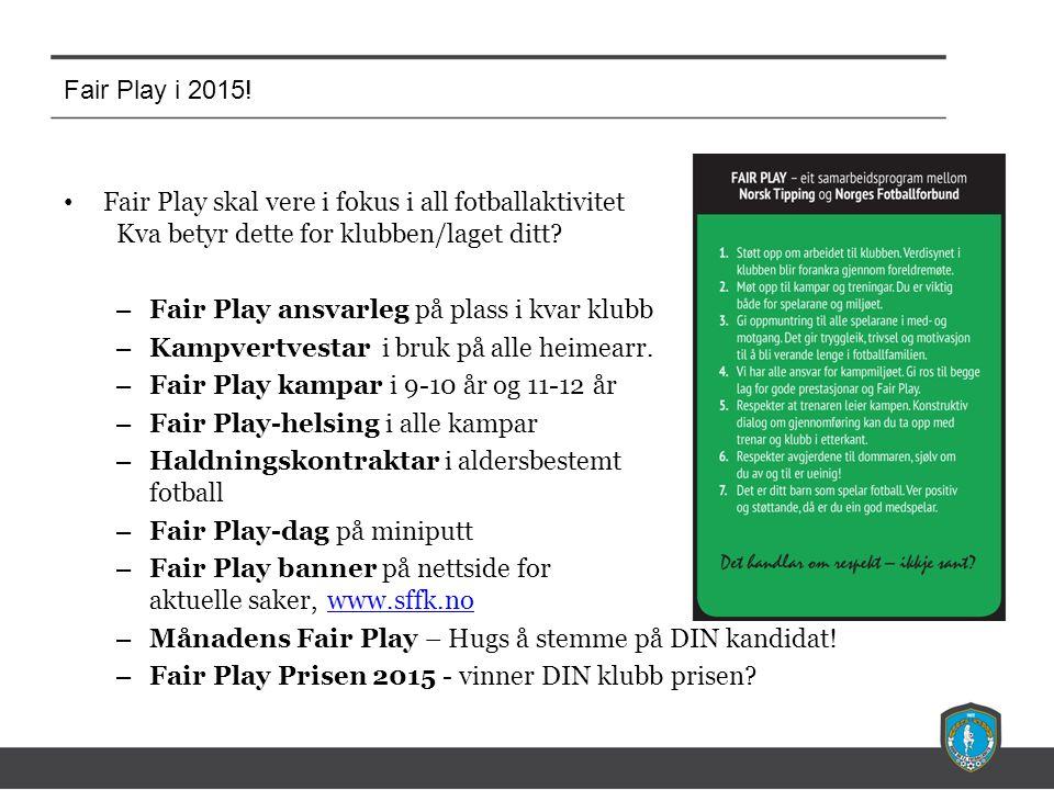 Fair Play i 2015! Fair Play skal vere i fokus i all fotballaktivitet Kva betyr dette for klubben/laget ditt? – Fair Play ansvarleg på plass i kvar klu