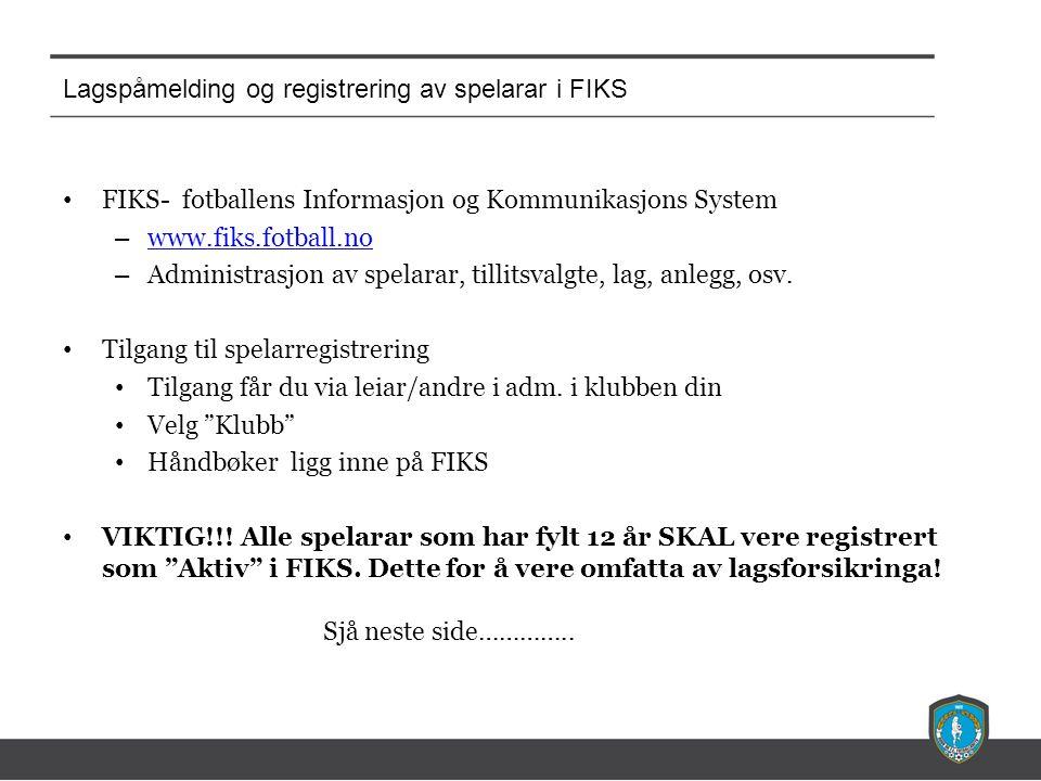 Lagspåmelding og registrering av spelarar i FIKS FIKS- fotballens Informasjon og Kommunikasjons System – www.fiks.fotball.no www.fiks.fotball.no – Administrasjon av spelarar, tillitsvalgte, lag, anlegg, osv.