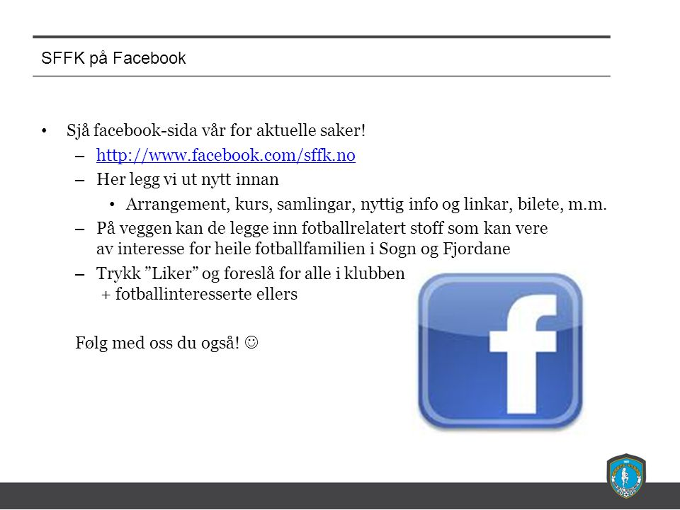 SFFK på Facebook Sjå facebook-sida vår for aktuelle saker.