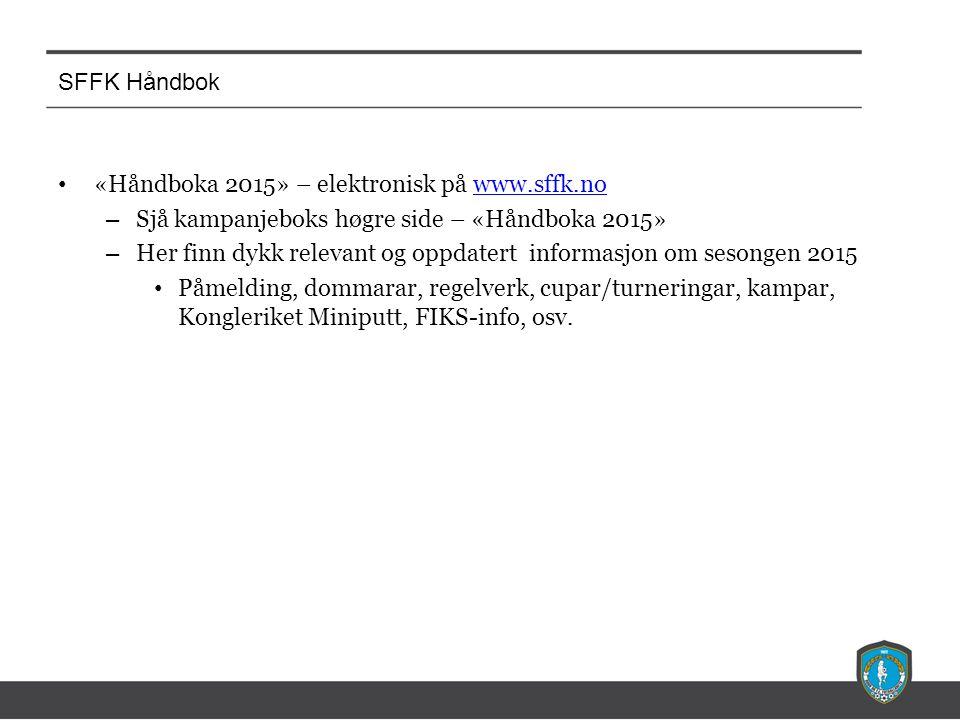 SFFK Håndbok «Håndboka 2015» – elektronisk på www.sffk.nowww.sffk.no – Sjå kampanjeboks høgre side – «Håndboka 2015» – Her finn dykk relevant og oppda