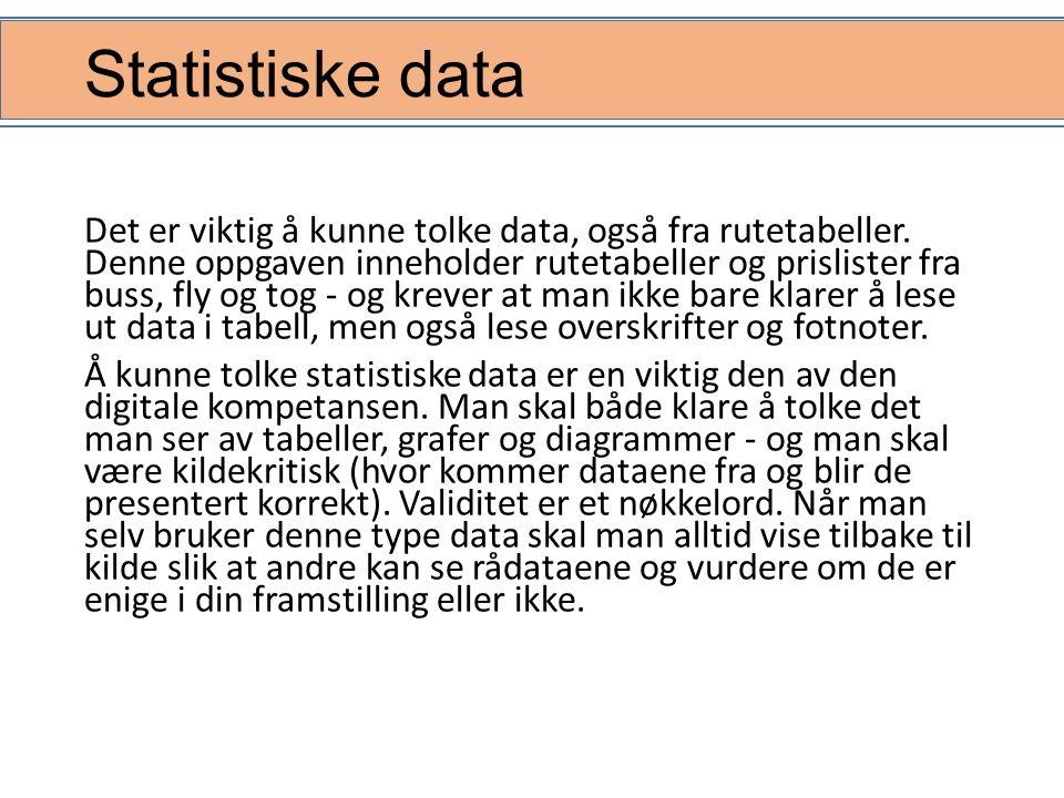 Statistiske data Det er viktig å kunne tolke data, også fra rutetabeller.