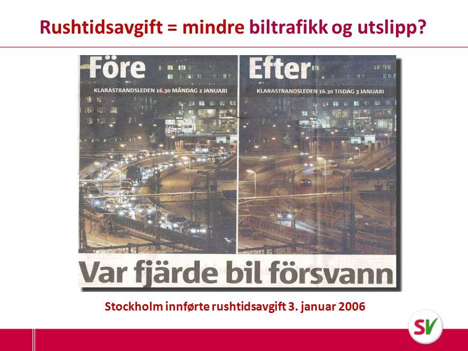 Rushtidsavgift = mindre biltrafikk og utslipp Stockholm innførte rushtidsavgift 3. januar 2006