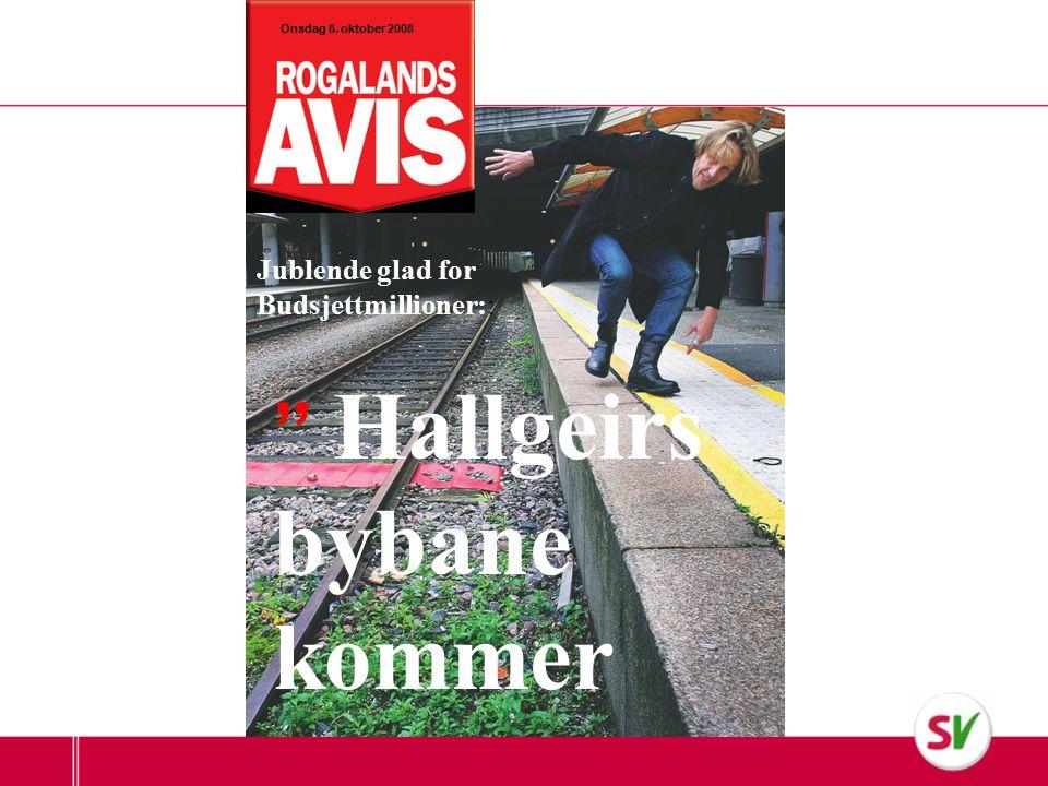 Jublende glad for Budsjettmillioner:: '' Hallgeirs bybane kommer Onsdag 8. oktober 2008