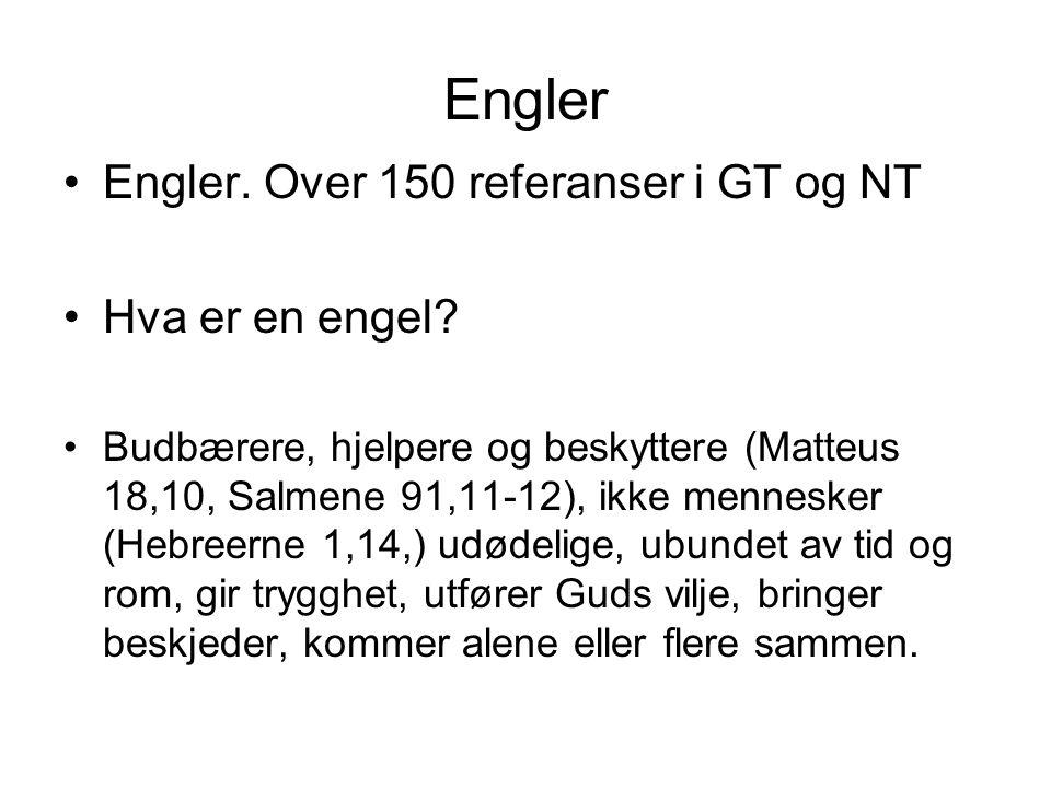 Engler Engler. Over 150 referanser i GT og NT Hva er en engel? Budbærere, hjelpere og beskyttere (Matteus 18,10, Salmene 91,11-12), ikke mennesker (He