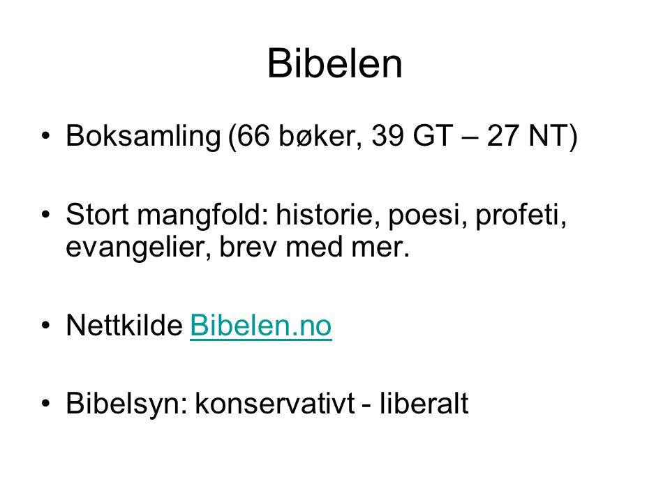 Bibelen Boksamling (66 bøker, 39 GT – 27 NT) Stort mangfold: historie, poesi, profeti, evangelier, brev med mer. Nettkilde Bibelen.noBibelen.no Bibels