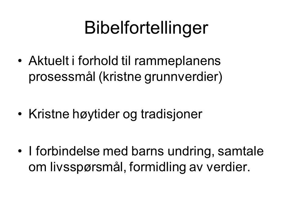 Bibelfortellinger Aktuelt i forhold til rammeplanens prosessmål (kristne grunnverdier) Kristne høytider og tradisjoner I forbindelse med barns undring
