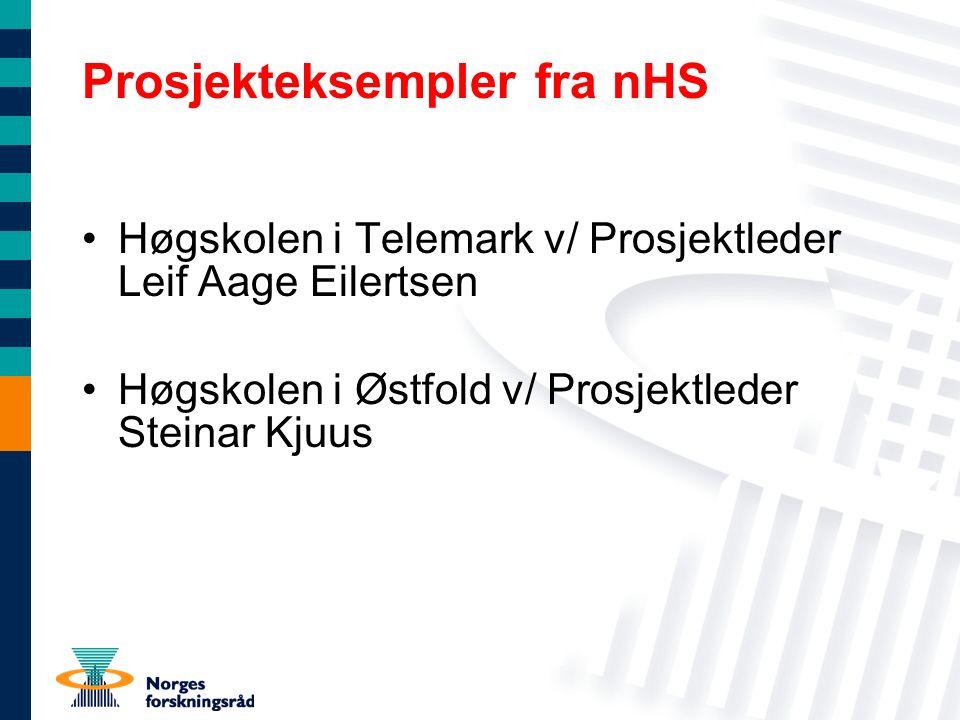 Prosjekteksempler fra nHS Høgskolen i Telemark v/ Prosjektleder Leif Aage Eilertsen Høgskolen i Østfold v/ Prosjektleder Steinar Kjuus