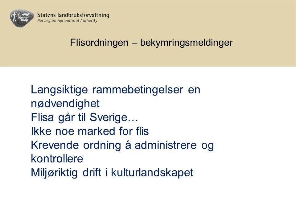 Flisordningen – bekymringsmeldinger Langsiktige rammebetingelser en nødvendighet Flisa går til Sverige… Ikke noe marked for flis Krevende ordning å administrere og kontrollere Miljøriktig drift i kulturlandskapet
