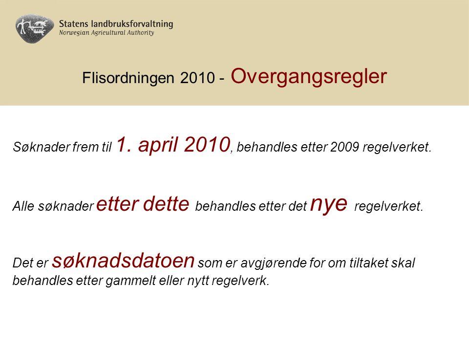 Flisordningen 2010 - Overgangsregler Søknader frem til 1. april 2010, behandles etter 2009 regelverket. Alle søknader etter dette behandles etter det