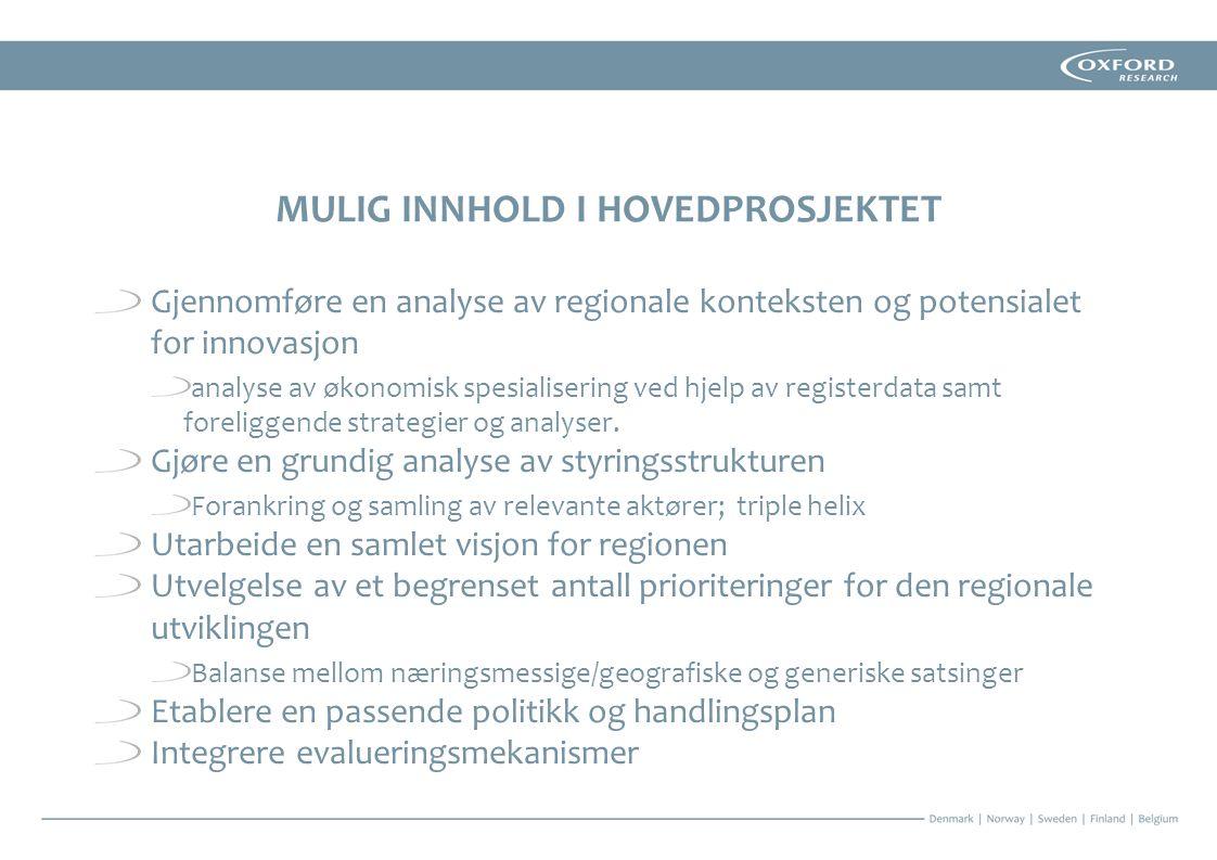 MULIG INNHOLD I HOVEDPROSJEKTET Gjennomføre en analyse av regionale konteksten og potensialet for innovasjon analyse av økonomisk spesialisering ved hjelp av registerdata samt foreliggende strategier og analyser.