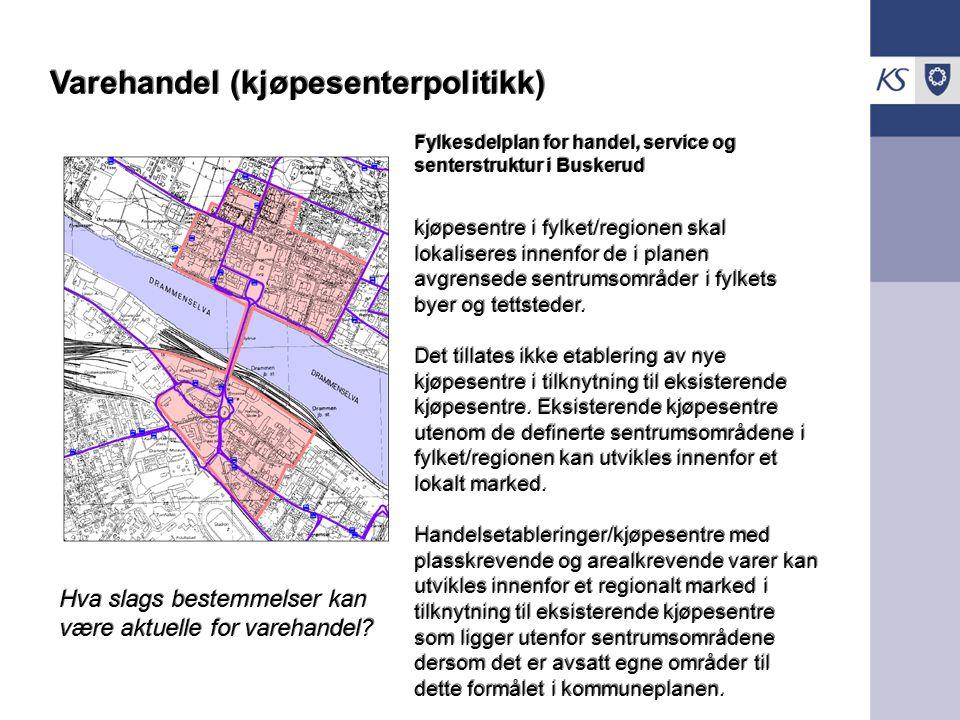 .. Varehandel (kjøpesenterpolitikk) Fylkesdelplan for handel, service og senterstruktur i Buskerud kjøpesentre i fylket/regionen skal lokaliseres inne
