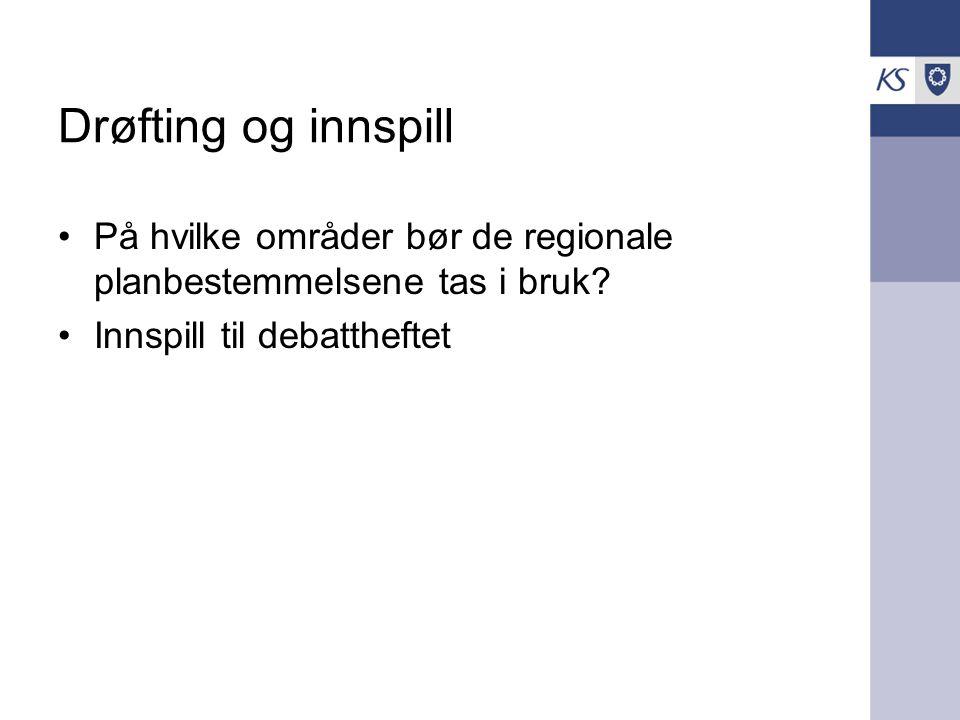 Drøfting og innspill På hvilke områder bør de regionale planbestemmelsene tas i bruk.
