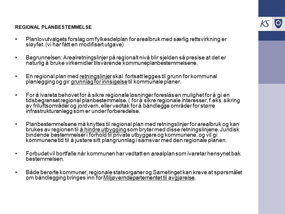 REGIONAL PLANBESTEMMELSE Planlovutvalgets forslag om fylkesdelplan for arealbruk med særlig rettsvirkning er sløyfet.