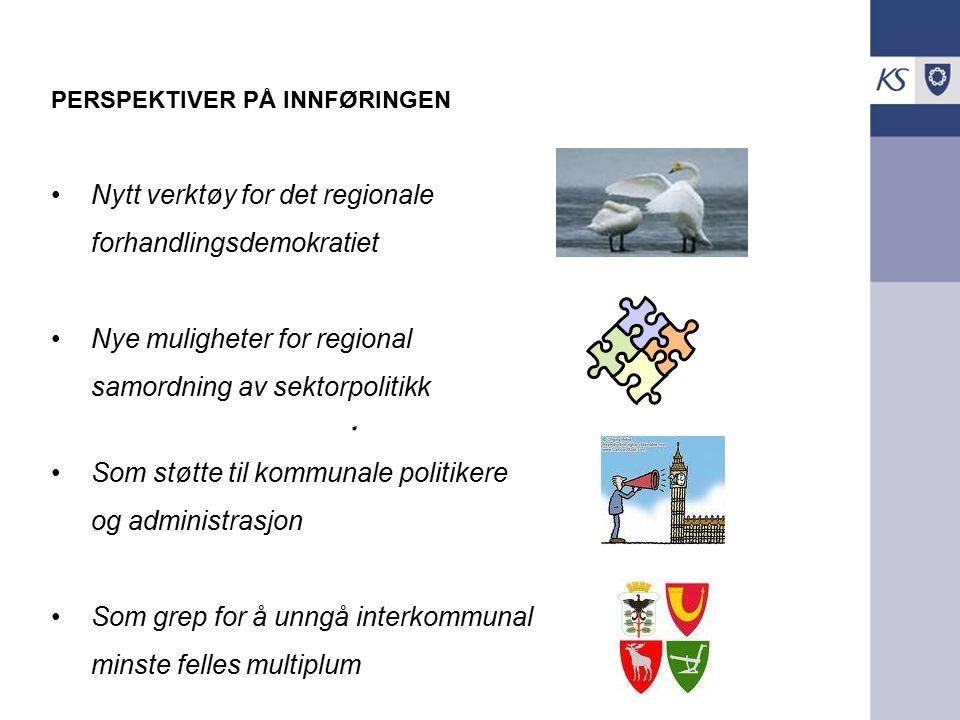 PERSPEKTIVER PÅ INNFØRINGEN Nytt verktøy for det regionale forhandlingsdemokratiet Nye muligheter for regional samordning av sektorpolitikk Som støtte til kommunale politikere og administrasjon Som grep for å unngå interkommunal minste felles multiplum..