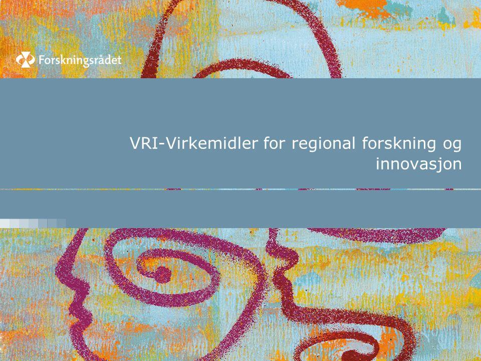 Hovedmål Hovedmålet med VRI er å utvikle kunnskap om og evne til samhandlings- og innovasjonsprosesser i regionene og fremme forskningsbasert innovasjon i arbeidslivet