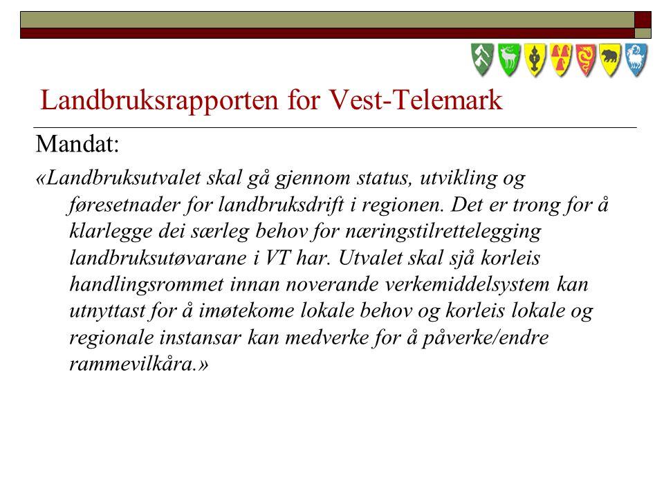 Landbruksrapporten for Vest-Telemark Mandat: «Landbruksutvalet skal gå gjennom status, utvikling og føresetnader for landbruksdrift i regionen.