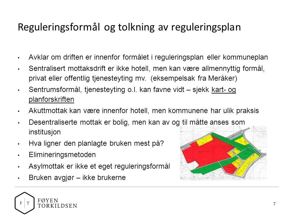 Reguleringsformål og tolkning av reguleringsplan Avklar om driften er innenfor formålet i reguleringsplan eller kommuneplan Sentralisert mottaksdrift er ikke hotell, men kan være allmennyttig formål, privat eller offentlig tjenesteyting mv.