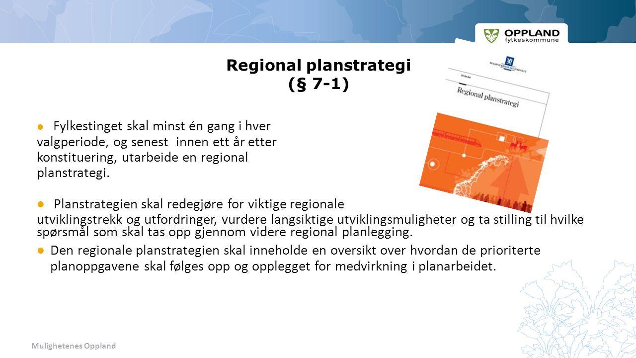 Mulighetenes Oppland Regional planstrategi (§ 7-1) Fylkestinget skal minst én gang i hver valgperiode, og senest innen ett år etter konstituering, utarbeide en regional planstrategi.