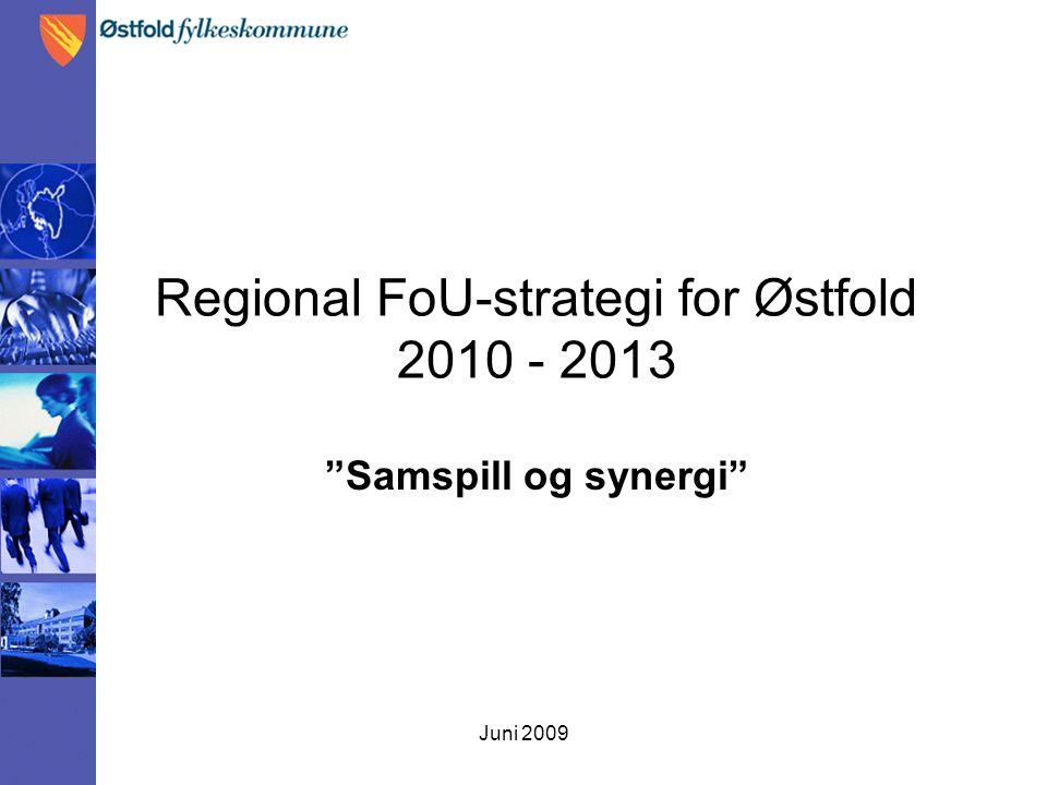 Juni 2009 Regional FoU-strategi for Østfold 2010 - 2013 Samspill og synergi