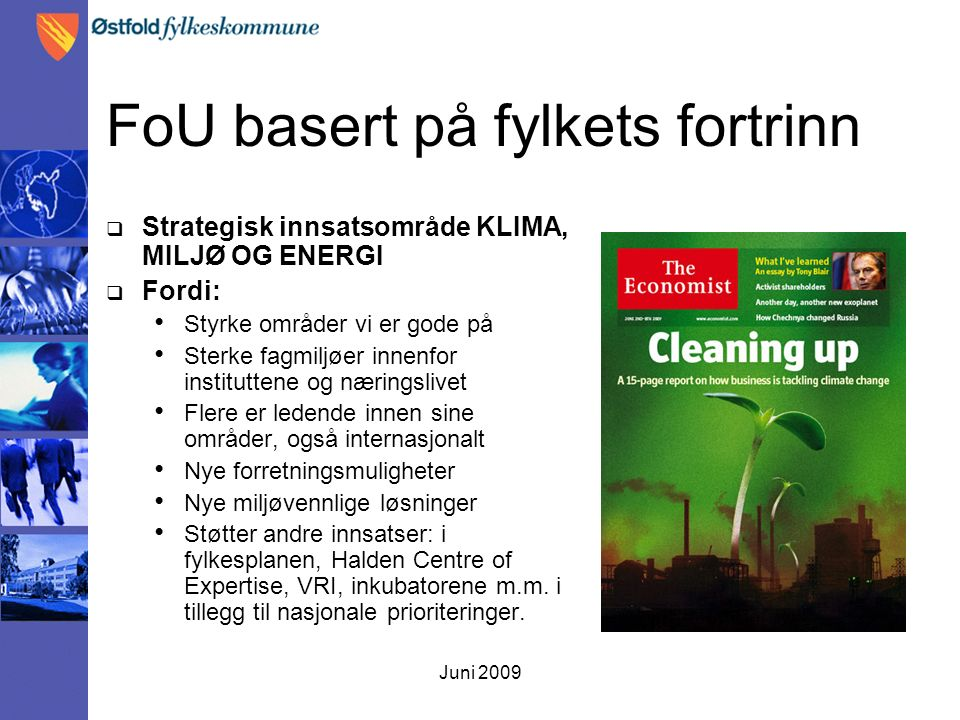 Juni 2009 FoU basert på fylkets fortrinn  Strategisk innsatsområde KLIMA, MILJØ OG ENERGI  Fordi: Styrke områder vi er gode på Sterke fagmiljøer inn