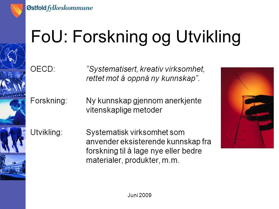 """Juni 2009 FoU: Forskning og Utvikling OECD: """"Systematisert, kreativ virksomhet, rettet mot å oppnå ny kunnskap"""". Forskning: Ny kunnskap gjennom anerkj"""