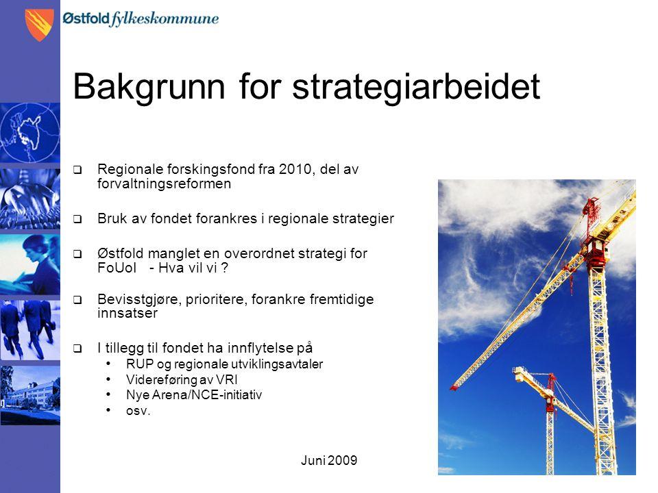 Juni 2009 Bakgrunn for strategiarbeidet  Regionale forskingsfond fra 2010, del av forvaltningsreformen  Bruk av fondet forankres i regionale strategier  Østfold manglet en overordnet strategi for FoUoI - Hva vil vi .