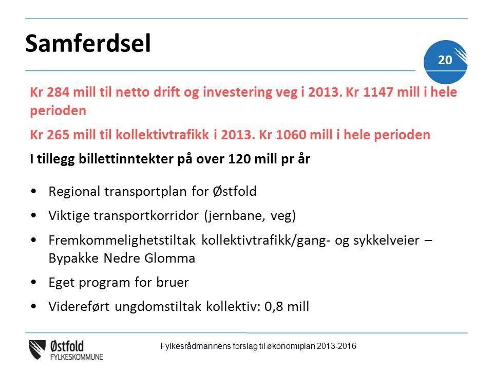 Samferdsel Kr 284 mill til netto drift og investering veg i 2013.