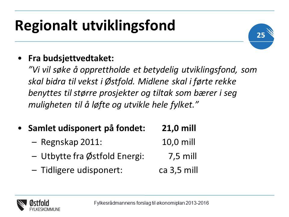 Regionalt utviklingsfond Fra budsjettvedtaket: Vi vil søke å opprettholde et betydelig utviklingsfond, som skal bidra til vekst i Østfold.