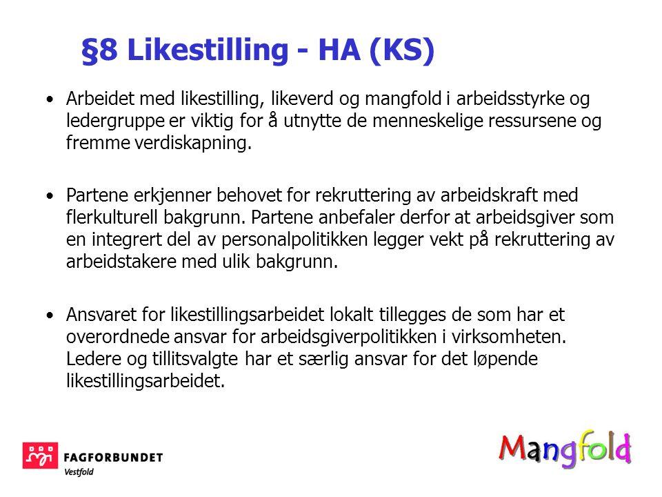 §8 Likestilling - HA (KS) Arbeidet med likestilling, likeverd og mangfold i arbeidsstyrke og ledergruppe er viktig for å utnytte de menneskelige ressu