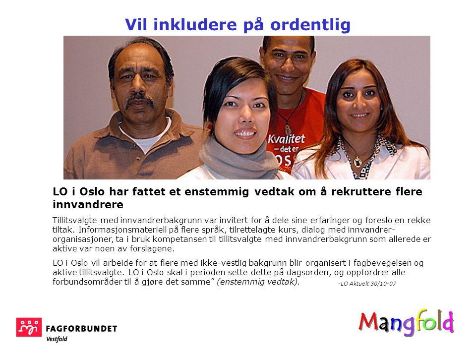Vil inkludere på ordentlig LO i Oslo har fattet et enstemmig vedtak om å rekruttere flere innvandrere Tillitsvalgte med innvandrerbakgrunn var invitert for å dele sine erfaringer og foreslo en rekke tiltak.