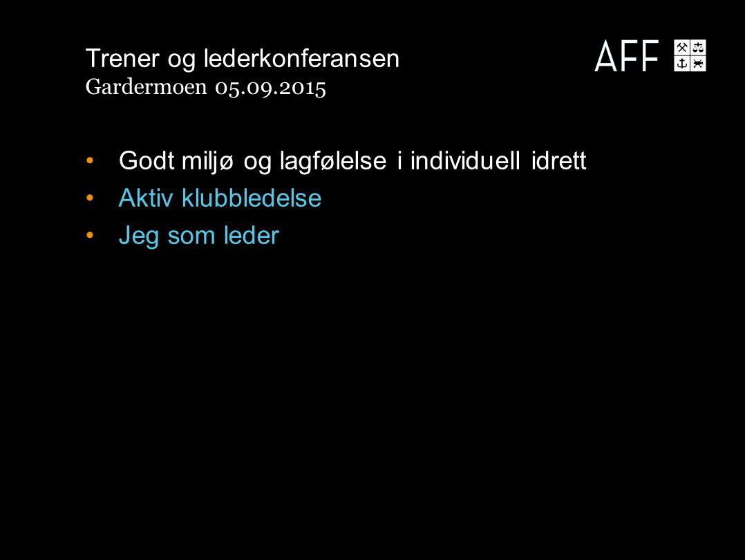 Godt miljø og lagfølelse i individuell idrett Aktiv klubbledelse Jeg som leder Trener og lederkonferansen Gardermoen 05.09.2015