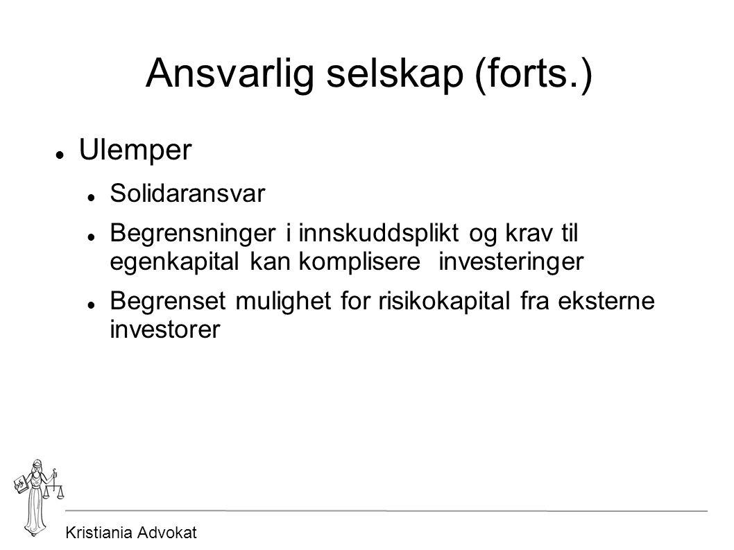 Kristiania Advokat Ansvarlig selskap (forts.) Ulemper Solidaransvar Begrensninger i innskuddsplikt og krav til egenkapital kan komplisere investeringe