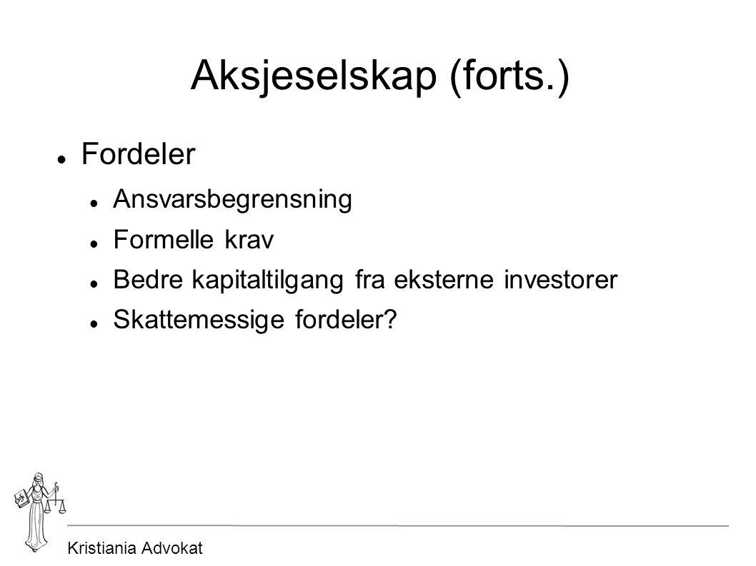 Kristiania Advokat Aksjeselskap (forts.) Fordeler Ansvarsbegrensning Formelle krav Bedre kapitaltilgang fra eksterne investorer Skattemessige fordeler