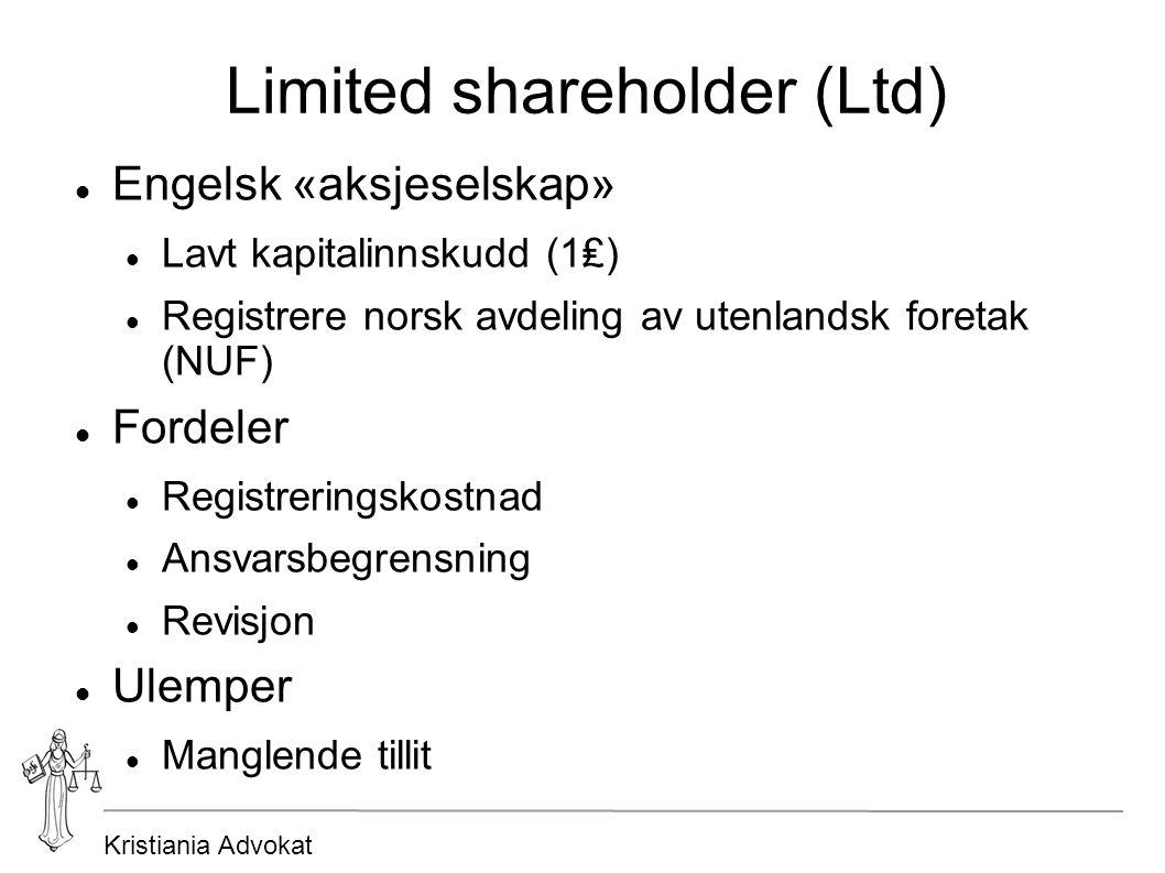 Kristiania Advokat Limited shareholder (Ltd) Engelsk «aksjeselskap» Lavt kapitalinnskudd (1₤) Registrere norsk avdeling av utenlandsk foretak (NUF) Fo