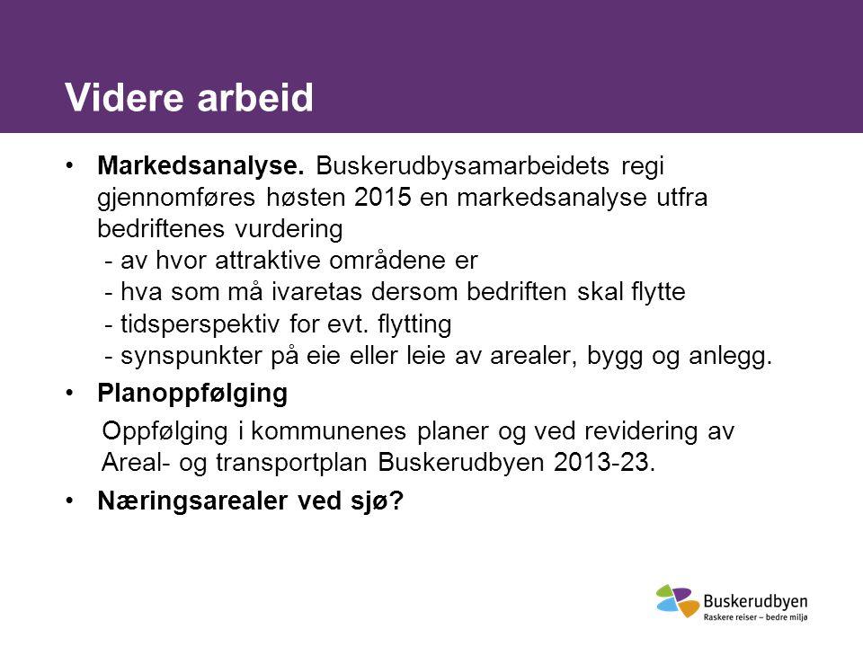 Videre arbeid Markedsanalyse. Buskerudbysamarbeidets regi gjennomføres høsten 2015 en markedsanalyse utfra bedriftenes vurdering - av hvor attraktive