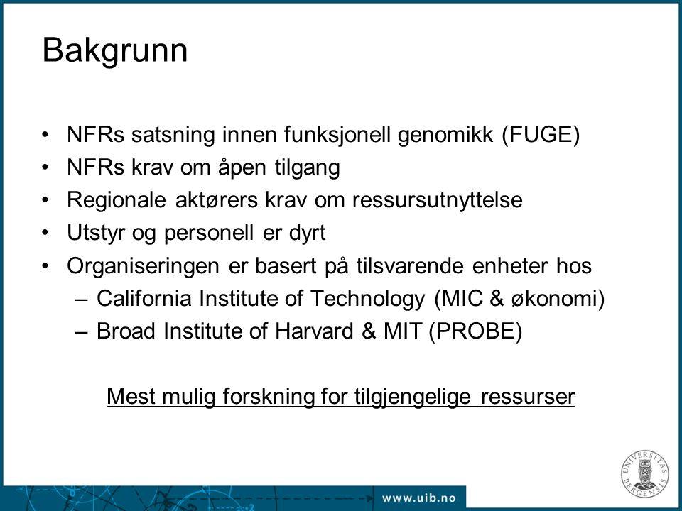 Bakgrunn NFRs satsning innen funksjonell genomikk (FUGE) NFRs krav om åpen tilgang Regionale aktørers krav om ressursutnyttelse Utstyr og personell er dyrt Organiseringen er basert på tilsvarende enheter hos –California Institute of Technology (MIC & økonomi) –Broad Institute of Harvard & MIT (PROBE) Mest mulig forskning for tilgjengelige ressurser