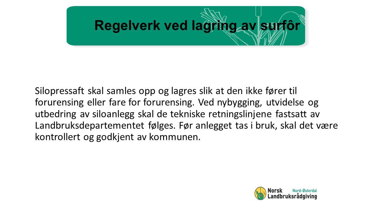 Regelverk ved lagring av surfôr Silopressaft skal samles opp og lagres slik at den ikke fører til forurensing eller fare for forurensing.