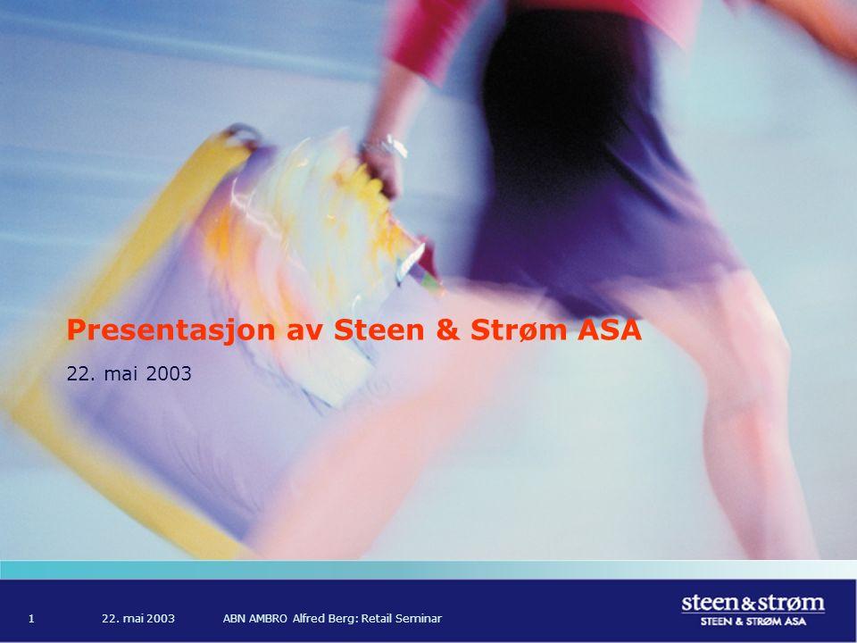 22. mai 2003ABN AMBRO Alfred Berg: Retail Seminar1 Presentasjon av Steen & Strøm ASA 22. mai 2003