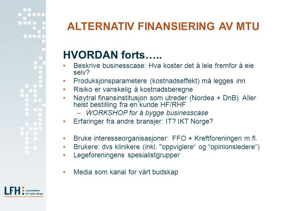 ALTERNATIV FINANSIERING AV MTU HVORDAN forts….. Beskrive businesscase: Hva koster det å leie fremfor å eie selv? Produksjonsparametere (kostnadseffekt