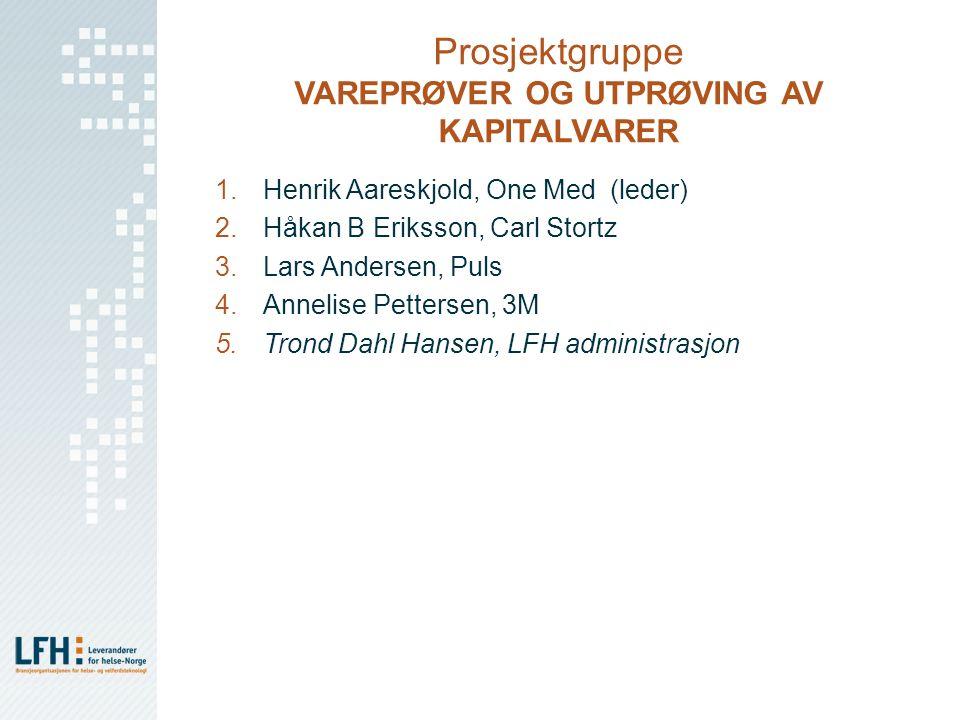 Prosjektgruppe VAREPRØVER OG UTPRØVING AV KAPITALVARER 1.Henrik Aareskjold, One Med (leder) 2.Håkan B Eriksson, Carl Stortz 3.Lars Andersen, Puls 4.An