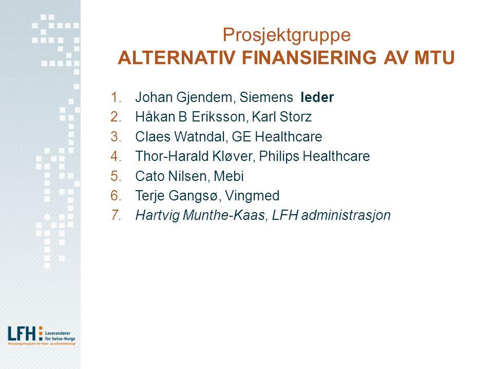 Prosjektgruppe ALTERNATIV FINANSIERING AV MTU 1.Johan Gjendem, Siemens leder 2.Håkan B Eriksson, Karl Storz 3.Claes Watndal, GE Healthcare 4.Thor-Hara