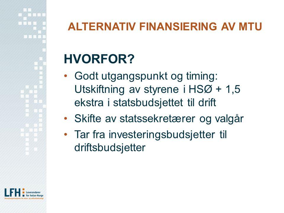 ALTERNATIV FINANSIERING AV MTU HVORFOR? Godt utgangspunkt og timing: Utskiftning av styrene i HSØ + 1,5 ekstra i statsbudsjettet til drift Skifte av s