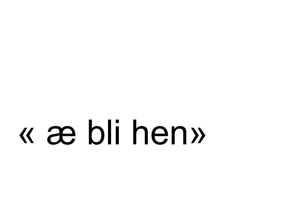 « æ bli hen»