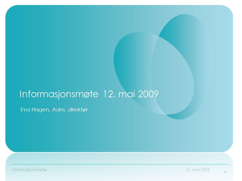 Informasjonsmøte 12. mai 2009 Eva Hagen, Adm. direktør 1