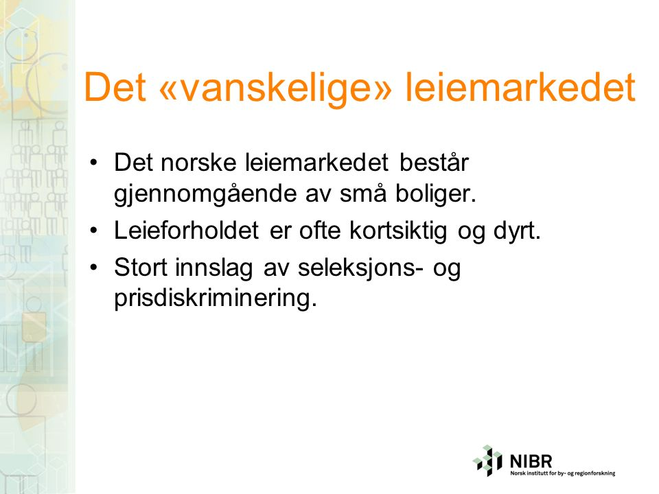 Det «vanskelige» leiemarkedet Det norske leiemarkedet består gjennomgående av små boliger.