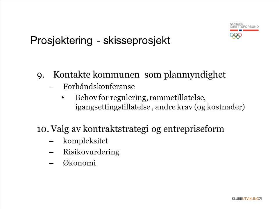 Prosjektering - skisseprosjekt 9. Kontakte kommunen som planmyndighet – Forhåndskonferanse Behov for regulering, rammetillatelse, igangsettingstillate