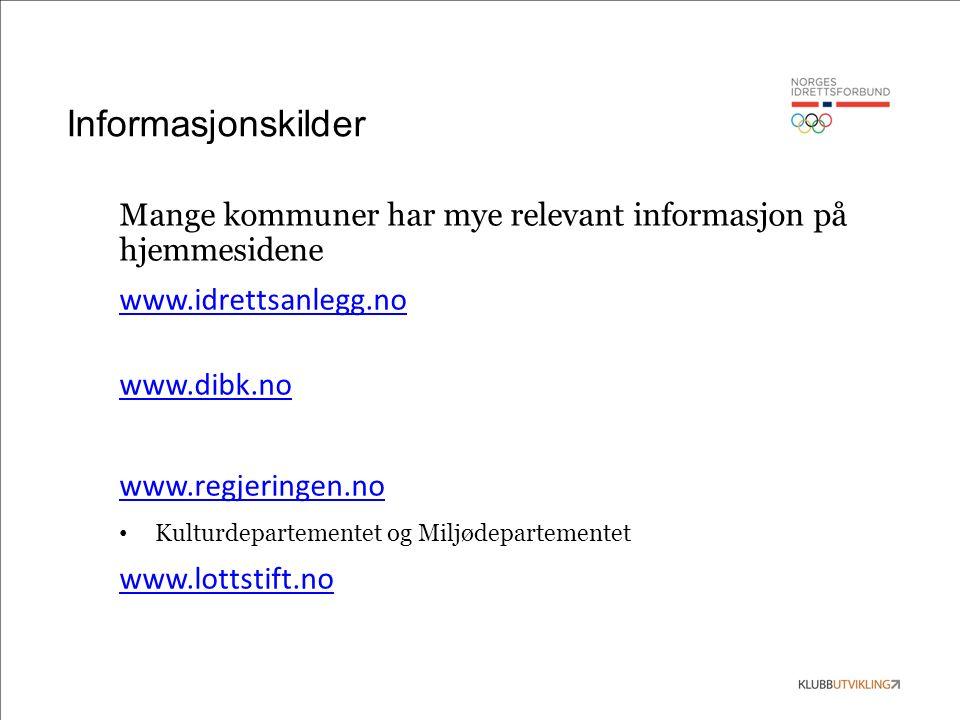 Informasjonskilder Mange kommuner har mye relevant informasjon på hjemmesidene www.idrettsanlegg.no www.dibk.no www.regjeringen.no Kulturdepartementet og Miljødepartementet www.lottstift.no
